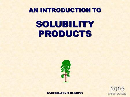 AN INTRODUCTION TO SOLUBILITYPRODUCTS KNOCKHARDY PUBLISHING 2008 SPECIFICATIONS.