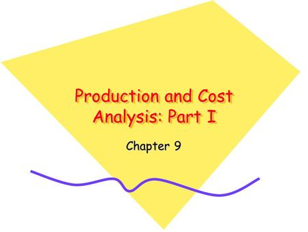 Production and Cost Analysis: Part I Chapter 9. Introduction In the supply process, households first offer the factors of production they control to the.