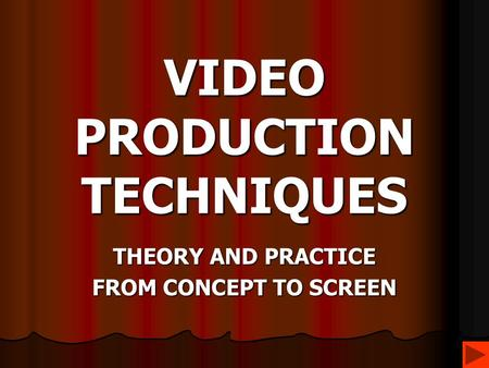 VIDEO PRODUCTION TECHNIQUES THEORY AND PRACTICE FROM CONCEPT TO SCREEN.