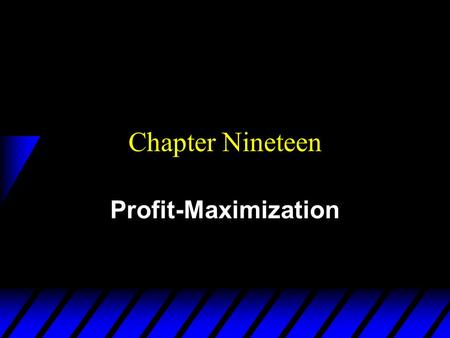 Chapter Nineteen Profit-Maximization. Economic Profit u A firm uses inputs j = 1…,m to make products i = 1,…n. u Output levels are y 1,…,y n. u Input.
