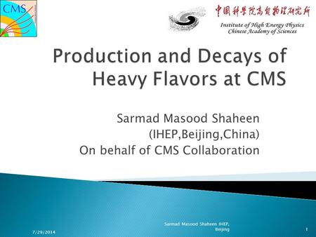 Sarmad Masood Shaheen (IHEP,Beijing,China) On behalf of CMS Collaboration 7/29/2014 1 Sarmad Masood Shaheen IHEP, Beijing.