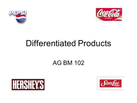 Differentiated Products AG BM 102. Commodity Products Consumer (or buyer) doesn't care who made commodity products Commodity products are sold on price.