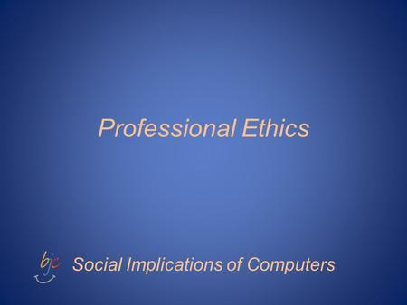 Professional Ethics Social Implications of Computers.