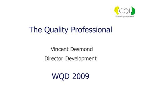 The Quality Professional Vincent Desmond Director Development WQD 2009.