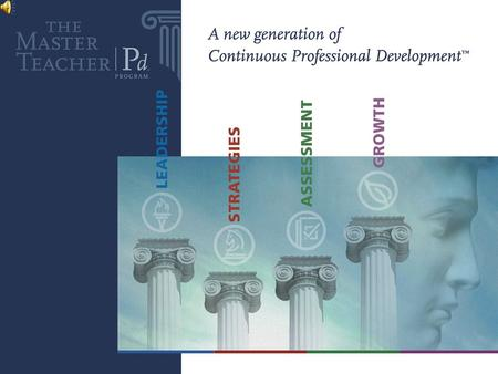 THE M ASTER T EACHER Pd ™ Program NEEDS 1.A more comprehensive PD focus. 2.Flexibility to fit with various other PD activities. 3.Strong research grounding.