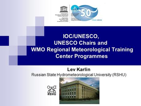 IOC/UNESCO, UNESCO Сhairs and WMO Regional Meteorological Training Center Programmes Lev Karlin Russian State Hydrometeorological University (RSHU)