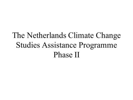 The Netherlands Climate Change Studies Assistance Programme Phase II.