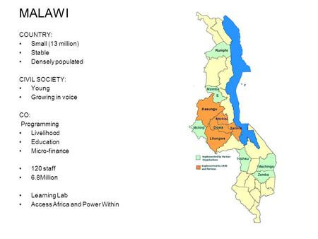 MALAWI COUNTRY: Small (13 million) Stable Densely populated CIVIL SOCIETY: Young Growing in voice CO: Programming Livelihood Education Micro-finance 120.