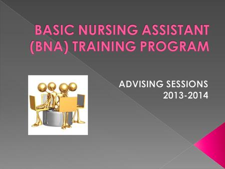By participating in this advising session, you will: 1. Make an educated decision about applying for the B.N.A. program 2. Accurately complete the B.N.A.