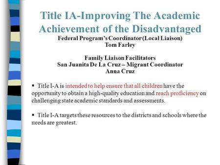 Title IA-Improving The Academic Achievement of the Disadvantaged Federal Program's Coordinator (Local Liaison) Tom Farley Family Liaison Facilitators San.