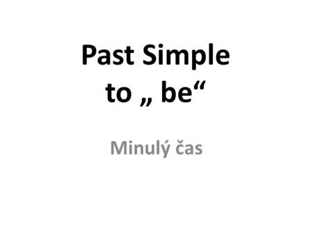 "Past Simple to "" be"" Minulý čas."
