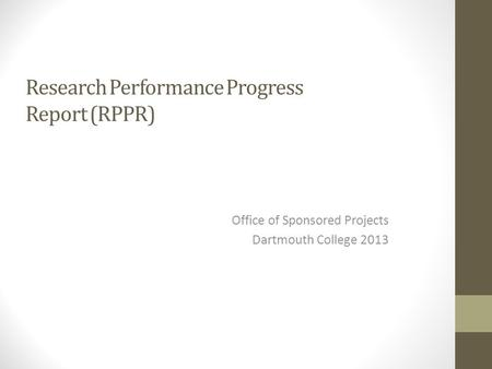 Research Performance Progress Report (RPPR) Office of Sponsored Projects Dartmouth College 2013.