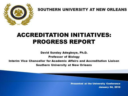 ACCREDITATION INITIATIVES: PROGRESS REPORT David Sunday Adegboye, Ph.D. Professor of Biology Interim Vice Chancellor for Academic Affairs and Accreditation.