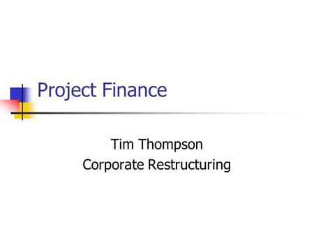 Project Finance Tim Thompson Corporate Restructuring.