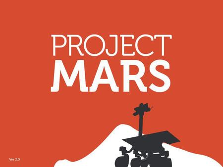1 Ver 2.0. 2 Outlining the project 3 PROJECT MARS : STAGES Planning Investigation Results.