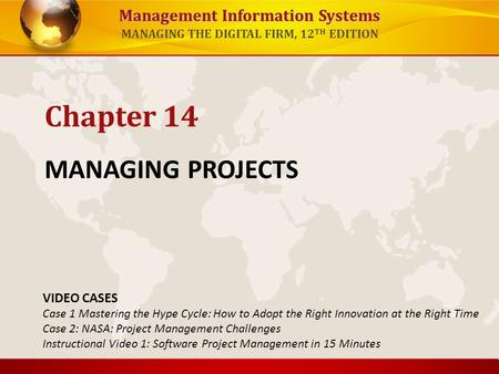 Management Information Systems MANAGING THE DIGITAL FIRM, 12 TH EDITION MANAGING PROJECTS Chapter 14 VIDEO CASES Case 1 Mastering the Hype Cycle: How to.