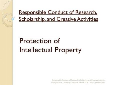 Responsible Conduct of Research, Scholarship, and Creative Activities Protection of Intellectual Property Responsible Conduct of Research, Scholarship,