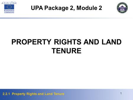 2.2.1 Property Rights and Land Tenure 1 PROPERTY RIGHTS AND LAND TENURE UPA Package 2, Module 2.