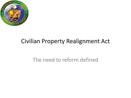 Civilian Property Realignment Act The need to reform defined.