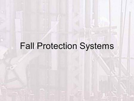 Fall Protection Systems. This presentation will discuss: Why we need Fall Protection & The systems available to protect employees.