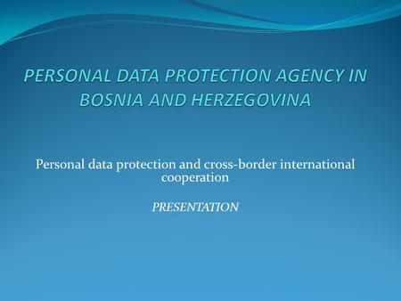 Personal data protection and cross-border international cooperation PRESENTATION.
