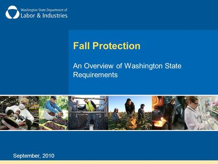 Fall Protection An Overview of Washington State Requirements September, 2010.