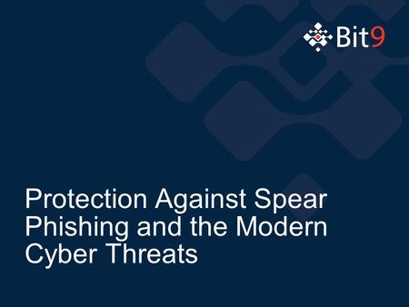 Protection Against Spear Phishing and the Modern Cyber Threats.