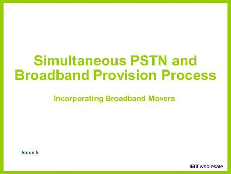 Simultaneous PSTN and Broadband Provision Process Incorporating Broadband Movers Issue 5.