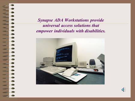 Synapse ADA Workstations provide universal access solutions that empower individuals with disabilities.