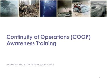 1 Continuity of Operations (COOP) Awareness Training NOAA Homeland Security Program Office.