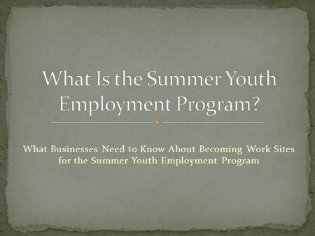 What Businesses Need to Know About Becoming Work Sites for the Summer Youth Employment Program.