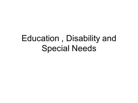 Education, Disability and Special Needs. A short History National Education System established in 1831 By 1892, One hundred and fifty days school attendance.