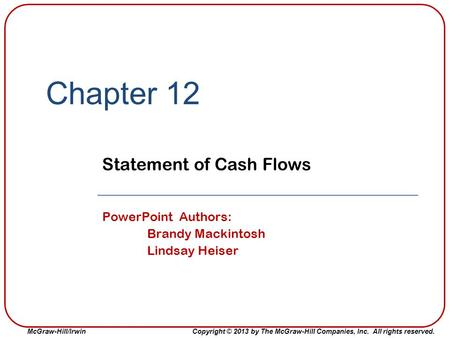 McGraw-Hill/Irwin Copyright © 2013 by The McGraw-Hill Companies, Inc. All rights reserved. Chapter 12 Statement of Cash Flows PowerPoint Authors: Brandy.