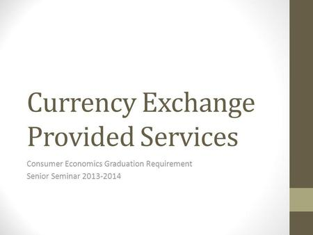 Currency Exchange Provided Services Consumer Economics Graduation Requirement Senior Seminar 2013-2014.