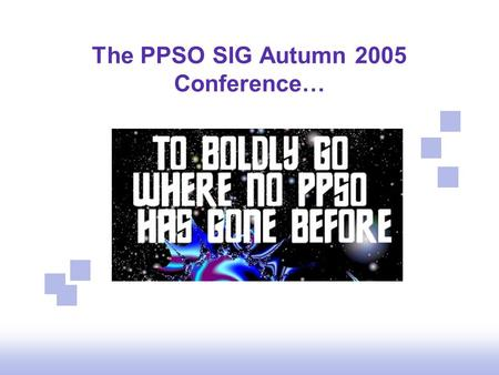 The PPSO SIG Autumn 2005 Conference…. AUDITING WHAT YOUR PPSO PROVIDES David Marsh and John Zachar.