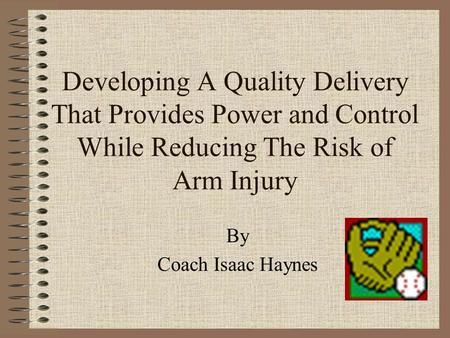 Developing A Quality Delivery That Provides Power and Control While Reducing The Risk of Arm Injury By Coach Isaac Haynes.