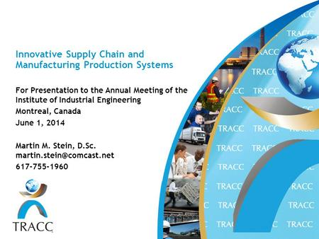 Innovative Supply Chain and Manufacturing Production Systems For Presentation to the Annual Meeting of the Institute of Industrial Engineering Montreal,