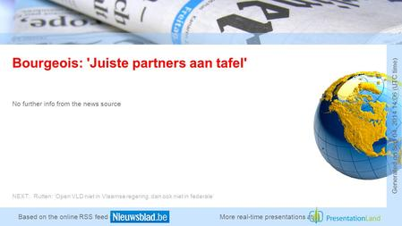 Based on the online RSS feed of Bourgeois: 'Juiste partners aan tafel' No further info from the news source More real-time presentations at Generated on.