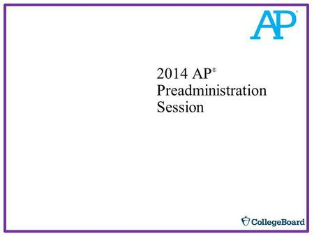 2014 AP ® Preadministration Session. 2 Please Note: Do not complete answer sheets for the following exams: AP Chinese Language and Culture AP Japanese.