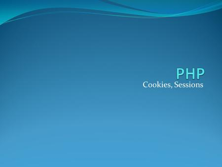 Cookies, Sessions. Server Side Includes You can insert the content of one file into another file before the server executes it, with the require() function.