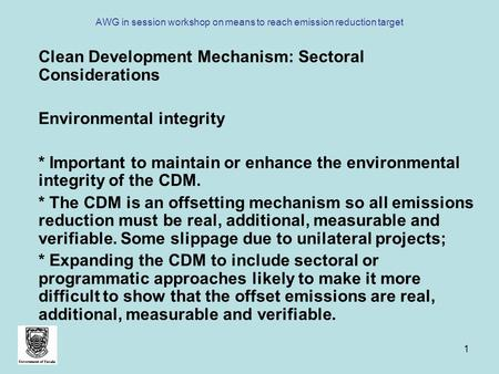 1 AWG in session workshop on means to reach emission reduction target Clean Development Mechanism: Sectoral Considerations Environmental integrity * Important.