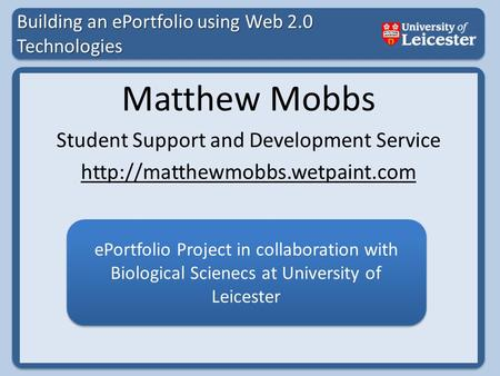 Building an ePortfolio using Web 2.0 Technologies Matthew Mobbs Student Support and Development Service  ePortfolio Project.