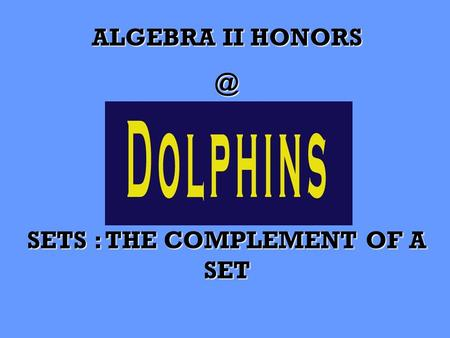 ALGEBRA II SETS : THE COMPLEMENT OF A SET.