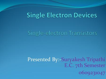 Single Electron Devices Single-electron Transistors