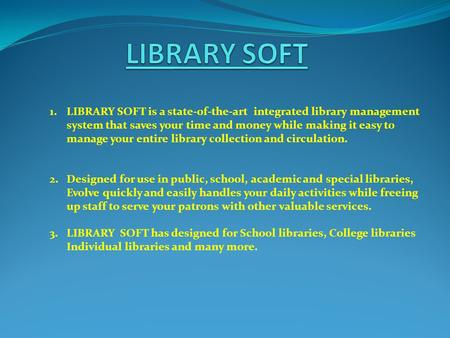 1.LIBRARY SOFT is a state-of-the-art integrated library management system that saves your time and money while making it easy to manage your entire library.