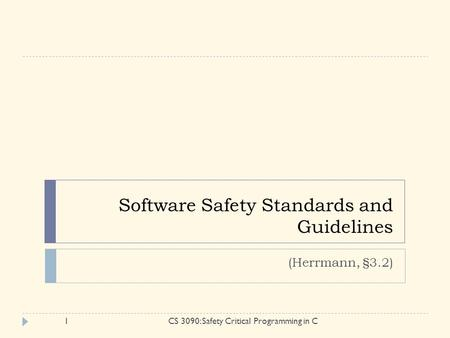 Software Safety Standards and Guidelines (Herrmann, §3.2) 1CS 3090: Safety Critical Programming in C.