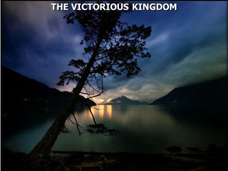 THE VICTORIOUS KINGDOM. Daniel 2:37 You, O king, are a king of kings. For the God of heaven has given you a kingdom, power, strength, and glory; 38.