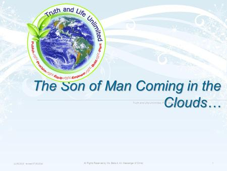 11.05.2013 revised 07.30.2014 All Rights Reserved by <strong>Ms</strong>. Bella A. Kit, Messenger of Christ1 The Son of Man Coming in the Clouds… Truth and Life Unlimited,