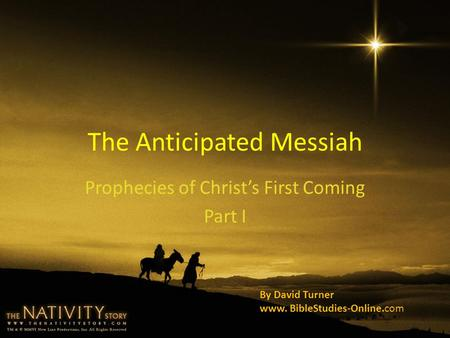 The Anticipated Messiah Prophecies of Christ's First Coming Part I By David Turner www. BibleStudies-Online.com.