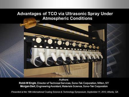 Advantages of TCO via Ultrasonic Spray Under Atmospheric Conditions 1 ISCST 2012 Advantages of TCO via Ultrasonic Spray Under Atmospheric Conditions Authors: